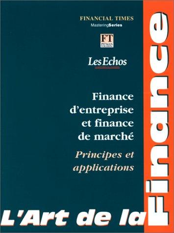 L'art de la finance : Finance d'entreprise et finance de marché, principes et applications