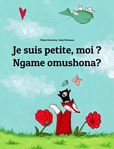 Couverture du livre Je suis petite, moi ? Ngame omushona?: Un livre d'images pour les enfants (Edition bilingue français-oshiwambo)