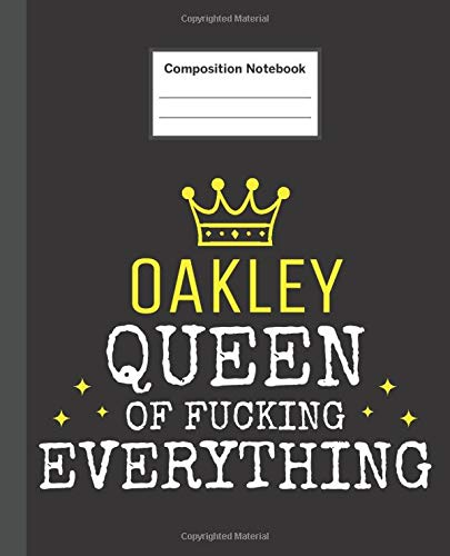OAKLEY - Queen Of Fucking Everything: Blank Quote Composition Notebook College Ruled Name Personalized for Women.  110 Sheets / 220 Pages. Composition ... School Notebook. Workbook for Students.