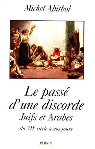 LE PASSE D'UNE DISCORDE. : Juifs et Arabes depuis le VIIème siècle