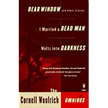 The Cornell Woolrich Omnibus: Rear Window And Other Stories; I Married a Dead Man; Waltz Into Darkness (A Penguin mystery)