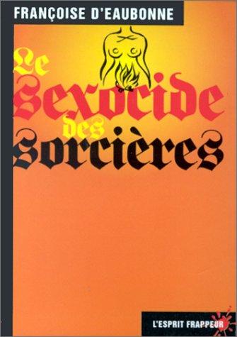 Le Sexocide des sorcières par Françoise d' Eaubonne