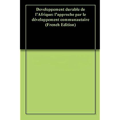 Developpement durable de l'Afrique: l'approche par le développement communautaire