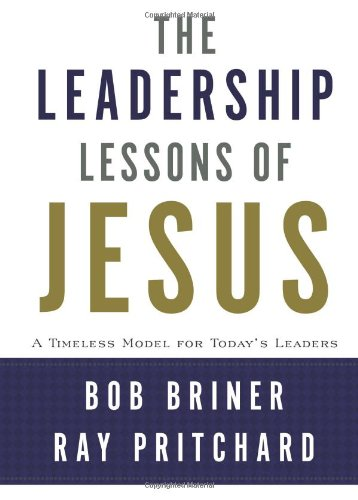 Leadership Lessons Of Jesus A Timeless Model For Today S Leaders
