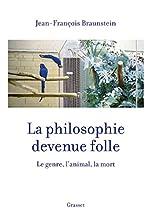 La philosophie devenue folle - Le genre, l'animal, la mort de Jean-François Braunstein