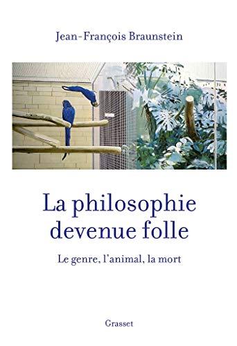 La philosophie devenue folle : Le genre, l'animal, la mort (essai français)