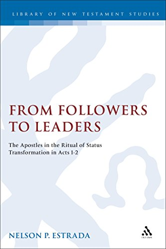 From Followers to Leaders: The Apostles in the Ritual Status Transformation in Acts 1-2 (Journal for the Study of the New Testament Supplement)