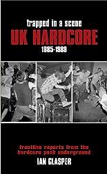 TRAPPED IN A SCENE: UK HARDCORE 1985-1989