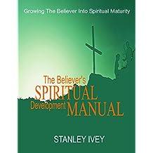 The Believer's Spiritual Development Manual: Growing The Believer Into Spiritual Maturity (English Edition)