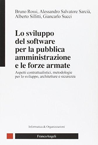 Lo sviluppo del software per la pubblica amministrazione e le forze armate. Aspetti contrattualistici, metodologie per lo sviluppo, architetture e sicurezza