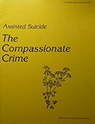 Assisted Suicide the Compassionate Crime