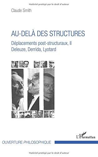 Au-delà des structures: Déplacements post-structuraux, II Deleuze, Derrida, Lyotard