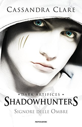 Signore delle ombre. Dark artifices. Shadowhunters