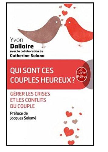 Qui sont ces couples heureux ? : Surmonter les crises et les conflits du couple par Yvon Dallaire
