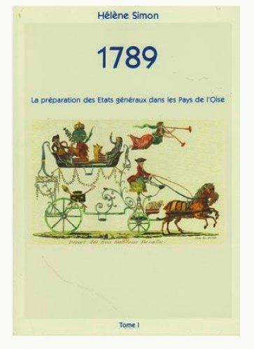 1789, Tome 1 : La preparation des Etats generaux dans les Pays de l'Oise par Hélène Simon