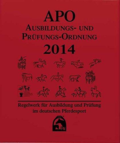 Ausbildungs-Prüfungs-Ordnung 2014 (APO): Regelwerk für Ausbildung und Prüfung im deutschen Pferdesport