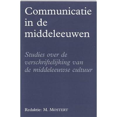 Communicatie in de Middeleeuwen: studies over de verschriftelijking van de middeleeuwse cultuur