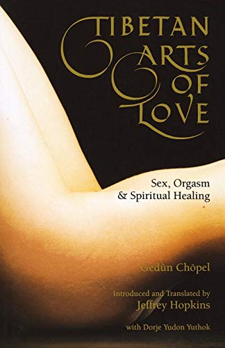 Tibetan Arts of Love-Sex, Orgasm, and Spiritual Healing por Gedun Chopel