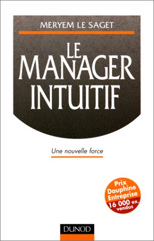 LE MANAGER INTUITIF. Une nouvelle force par Meryem Le Saget