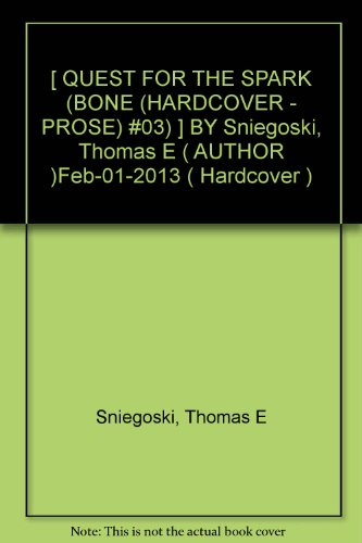 [ QUEST FOR THE SPARK (BONE (HARDCOVER - PROSE) #03) ] BY Sniegoski, Thomas E ( AUTHOR )Feb-01-2013 ( Hardcover )