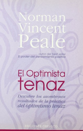 El optimista tenaz (PSICOLOGÍA) por NORMAN VINCENT PEALE