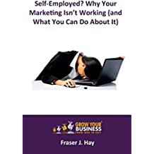 Self-Employed? Why Your Marketing Isn't Working (and What You Can Do About It)