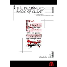 The Beginner's Book of Chant: A Simple Guide for Parishes, Schools and Communities