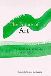 The Future of Art: An Aesthetics of the New and the Sublime (Suny Series in Aesthetics and the Philosophy of Art)