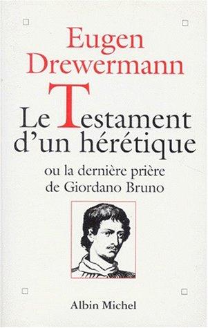 Le testament d'un hrtique ou La dernire prire de Giodarno Bruno