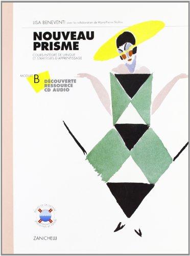 Nouveau Prisme. Cours integré de langue et stratégies d'apprentissage. Découverte-Ressource. Module B. Con CD. Per le Scuole