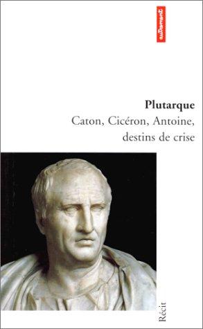 Caton, Cicéron, Antoine, destins de crise par Plutarque