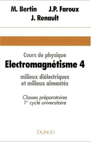 ELETROMAGNETISME. Tome 4, Milieux diélectriques et milieux aimantés, 3ème édition