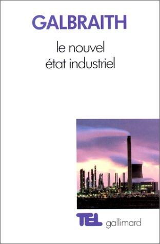 Le Nouvel État industriel: Essai sur le système économique américain par John Kenneth Galbraith