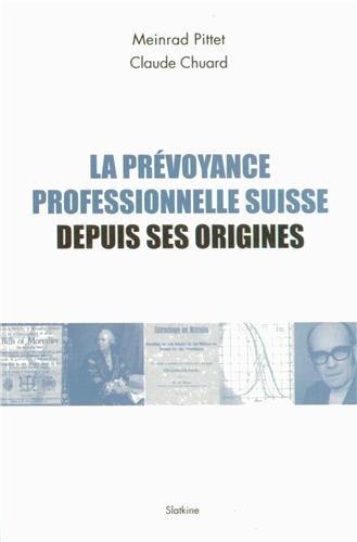 Prevoyance Professionnelle Suisse Depuis Ses Origines (la) par Meinrad Pittet