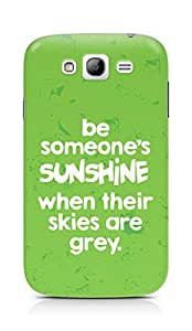 AMEZ be someone's sunshine when their skies are grey Back Cover For Samsung Galaxy Grand Neo