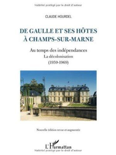 Lire De Gaulle et Ses Hotes a Champs Sur Marne au Temps des Independances la Decolonisation 1959 1969 pdf