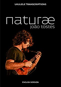 João Tostes - naturæ: Ukulele transcriptions (English) by [Tostes, João]