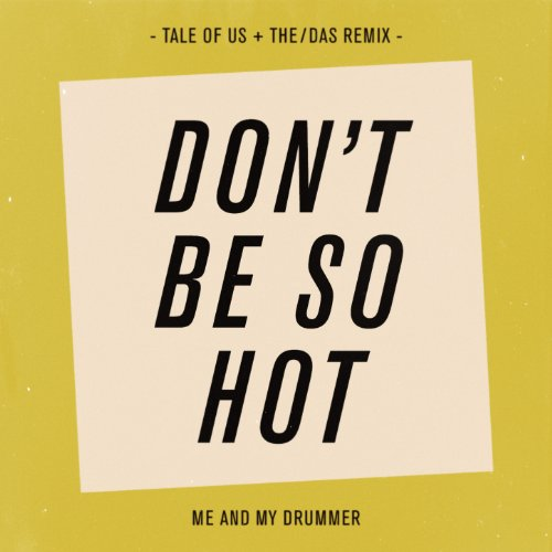 Don't Be So Hot (Tale of Us & ...