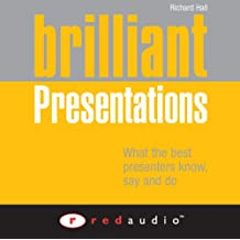 Brilliant Presentations: What the Best Presenters Say, Know and Do
