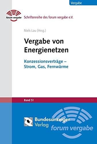 Vergabe von Energienetzen: Konzessionsverträge - Strom, Gas, Fernwärme (Schriftenreihe des forum vergabe)