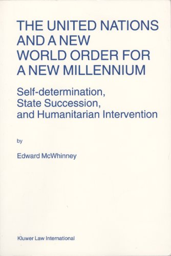 The United Nations and a New World Order for a New Millennium: Self-Determination, State Succession, and Humanitarian Intervention (Nijhoff Law Specials)
