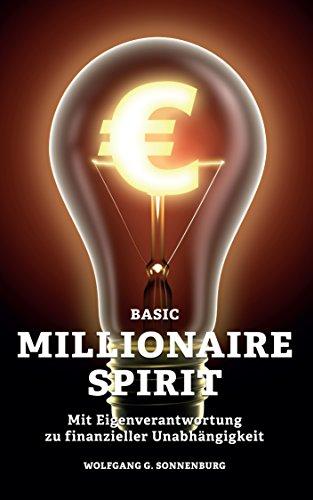 Basic Millionaire Spirit: Mit Eigenverantwortung zu finanzieller Unabhängigkeit (Spirit Millionaire)