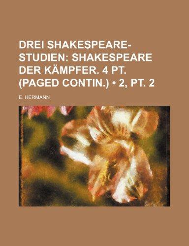 Drei Shakespeare-Studien (2, pt. 2); Shakespeare Der Kämpfer. 4 Pt. (Paged Contin.)