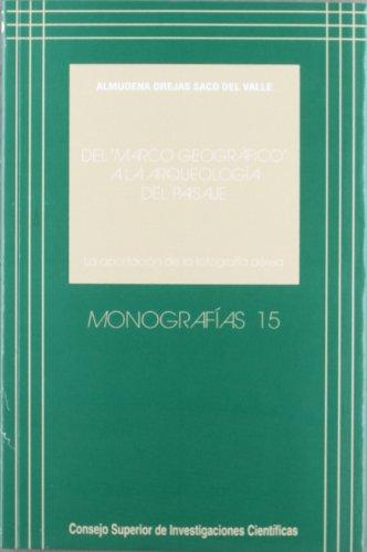 Del Marco geográfico a la Arqueología del paisaje: La aportación de la fotografía aérea (Monografías) por Almudena Orejas Saco del Valle