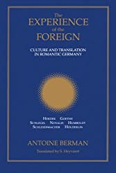 The Experience of the Foreign: Culture and Translation in Romantic Germany (Suny Series in Intersections: Philosophy and Critical Theory)