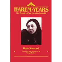 Harem Years: The Memoirs of an Egyptian Feminist, 1879-1924