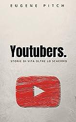 Youtubers.: Storie di vita oltre lo schermo