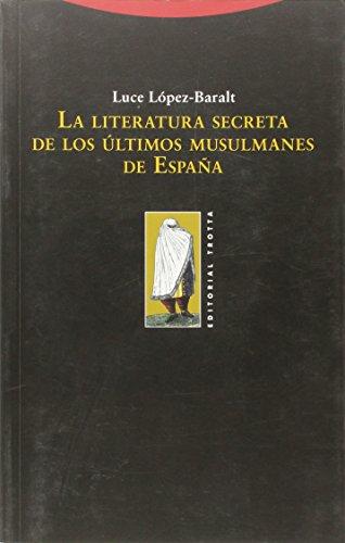La literatura secreta de los últimos musulmanes de España por Luce López Baralt