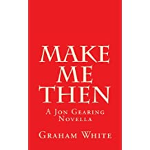 Make Me Then: A Jon Gearing Novella