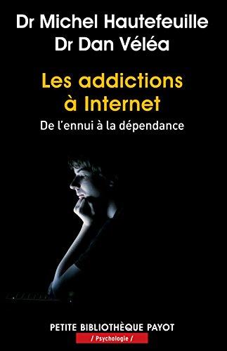 Les addictions à Internet : De l'ennui à la dépendance par Michel Hautefeuille, Dan Véléa
